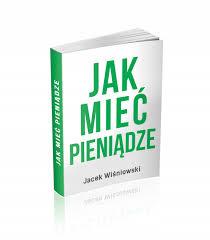 Wojciech Maćkowski JAk mieć pieniądze