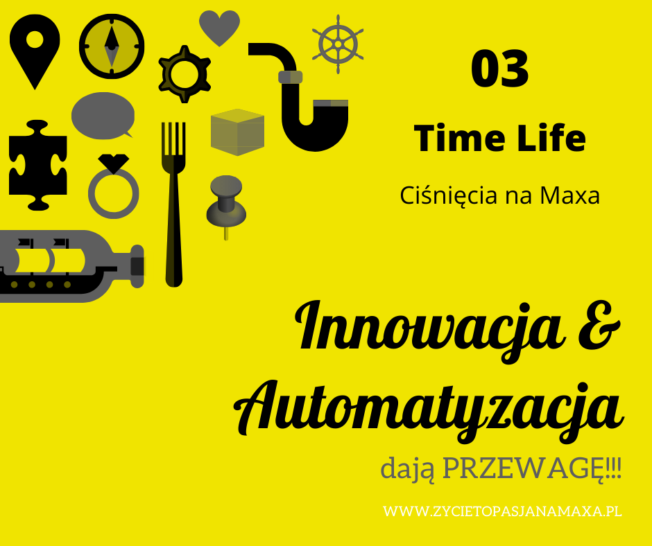 Wojciech Maćkowski Time Life CIśnięcia na Maxa.Innowacja & Automatyzacja